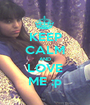 KEEP CALM AND LOVE ME ;p - Personalised Poster A1 size