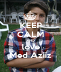 KEEP CALM AND love Med Aziiz - Personalised Poster A1 size