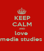 KEEP CALM AND love  media studies  - Personalised Poster A1 size