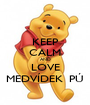 KEEP CALM AND LOVE MEDVÍDEK  PÚ - Personalised Poster A1 size