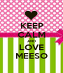 KEEP CALM AND LOVE MEESO - Personalised Poster A1 size