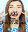 KEEP CALM AND LOVE MEG DE ANGELIS - Personalised Poster A1 size