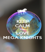 KEEP CALM AND LOVE MEGA KNIGHTS - Personalised Poster A1 size