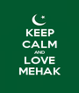KEEP CALM AND LOVE MEHAK - Personalised Poster A1 size