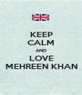 KEEP CALM AND LOVE MEHREEN KHAN - Personalised Poster A1 size