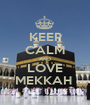 KEEP CALM AND LOVE MEKKAH  - Personalised Poster A1 size