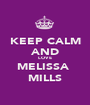 KEEP CALM AND LOVE MELISSA  MILLS - Personalised Poster A1 size
