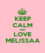KEEP CALM AND LOVE MELISSAA - Personalised Poster A1 size