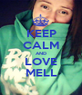 KEEP CALM AND LOVE MELL - Personalised Poster A1 size