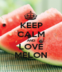 KEEP CALM AND LOVE MELON - Personalised Poster A1 size