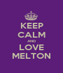 KEEP CALM AND LOVE MELTON - Personalised Poster A1 size