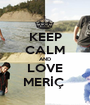KEEP CALM AND LOVE MERİÇ  - Personalised Poster A1 size