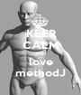 KEEP CALM AND love methodJ - Personalised Poster A1 size