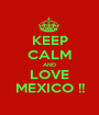KEEP CALM AND LOVE MEXICO !! - Personalised Poster A1 size