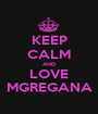KEEP CALM AND LOVE MGREGANA - Personalised Poster A1 size