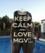 KEEP CALM AND LOVE MGV♥. - Personalised Poster A1 size