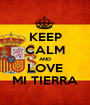 KEEP CALM AND LOVE MI TIERRA - Personalised Poster A1 size