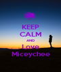KEEP CALM AND Love Miceychee - Personalised Poster A1 size