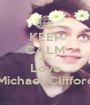 KEEP CALM AND Love Michael Clifford - Personalised Poster A1 size