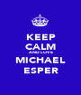 KEEP CALM AND LOVE MICHAEL ESPER - Personalised Poster A1 size