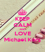 KEEP CALM AND LOVE Michael Kors - Personalised Poster A1 size