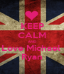 KEEP CALM AND Love Michael  Ryan - Personalised Poster A1 size