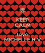 KEEP CALM and love MICHELLE H V - Personalised Poster A1 size