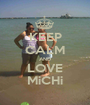 KEEP CALM AND LOVE MiCHi - Personalised Poster A1 size