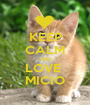 KEEP CALM AND LOVE  MICIO - Personalised Poster A1 size