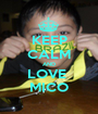 KEEP CALM AND LOVE  MICO - Personalised Poster A1 size