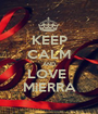KEEP CALM AND LOVE  MiERRA - Personalised Poster A1 size