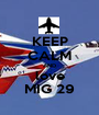 KEEP CALM AND love MIG 29 - Personalised Poster A1 size