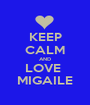 KEEP CALM AND LOVE  MIGAILE - Personalised Poster A1 size