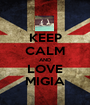 KEEP CALM AND LOVE MIGIA - Personalised Poster A1 size
