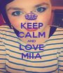 KEEP CALM AND LOVE MIIA - Personalised Poster A1 size