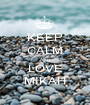 KEEP CALM AND LOVE MIKAH - Personalised Poster A1 size