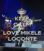 KEEP CALM AND  LOVE MIKELE LOCONTE - Personalised Poster A1 size