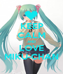 KEEP CALM AND LOVE MIKU-CHAN - Personalised Poster A1 size