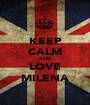 KEEP CALM AND LOVE MILENA - Personalised Poster A1 size