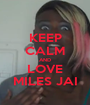 KEEP CALM AND LOVE MILES JAI - Personalised Poster A1 size