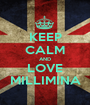 KEEP CALM AND LOVE MILLIMINA - Personalised Poster A1 size
