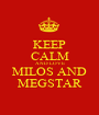 KEEP CALM AND LOVE MILOS AND MEGSTAR - Personalised Poster A1 size