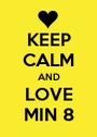 KEEP CALM AND LOVE MIN 8 - Personalised Poster A1 size