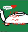 KEEP CALM AND LOVE MINE TURTLES  - Personalised Poster A1 size