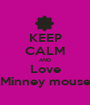 KEEP CALM AND Love Minney mouse - Personalised Poster A1 size