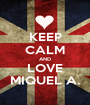 KEEP CALM AND LOVE MIQUEL A. - Personalised Poster A1 size