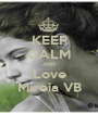 KEEP CALM AND Love Mireia VB - Personalised Poster A1 size