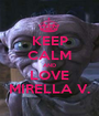 KEEP CALM AND LOVE MIRELLA V. - Personalised Poster A1 size