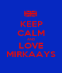 KEEP CALM AND LOVE MIRKAAYS - Personalised Poster A1 size