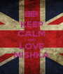 KEEP CALM AND LOVE MISHKA - Personalised Poster A1 size